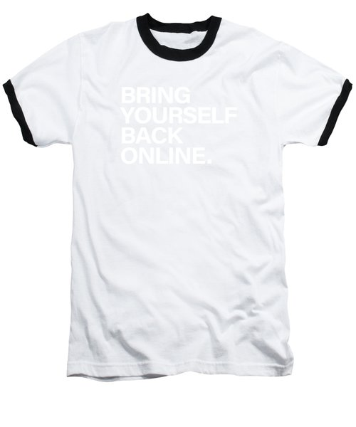 Bring Yourself Back Online Baseball T-Shirt