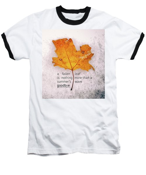 Fallen Leaf On Dirty Ice With Quote Baseball T-Shirt
