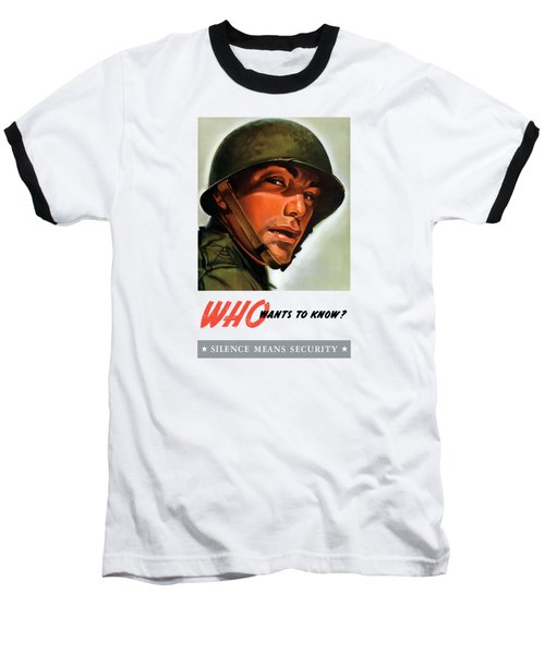 Who Wants To Know - Silence Means Security Baseball T-Shirt