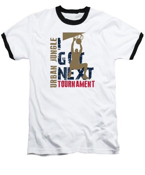 Basketball I Got Next 4 Baseball T-Shirt by Joe Hamilton