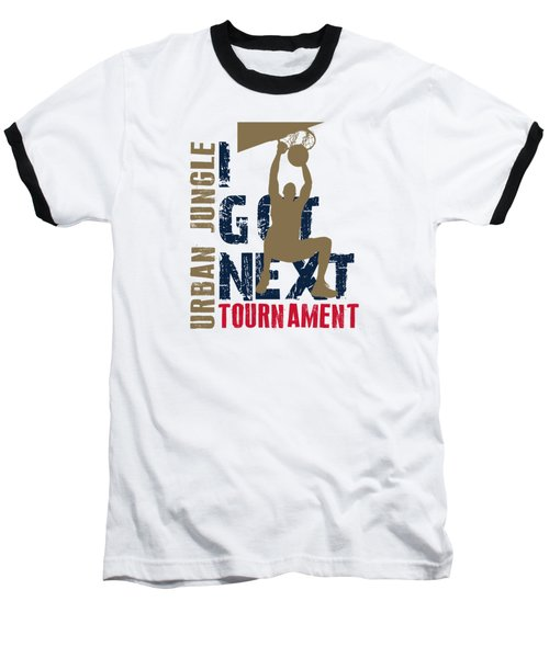 Basketball I Got Next 4 Baseball T-Shirt
