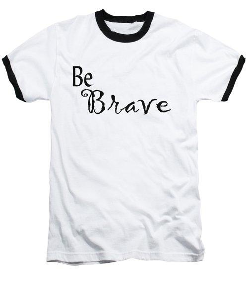 Be Brave Baseball T-Shirt by Kerri Mortenson
