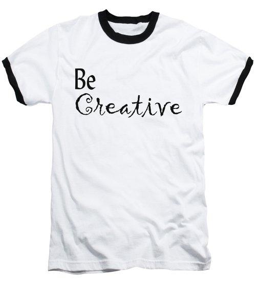 Be Creative Baseball T-Shirt by Kerri Mortenson
