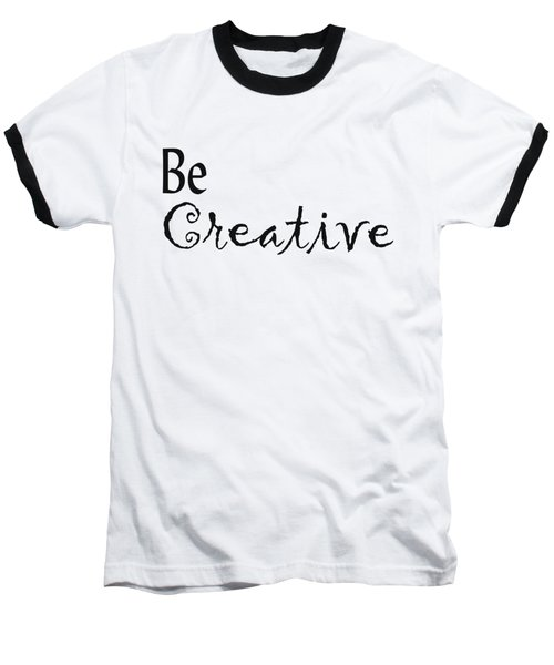 Be Creative Baseball T-Shirt