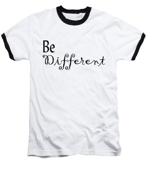 Be Different Baseball T-Shirt by Kerri Mortenson