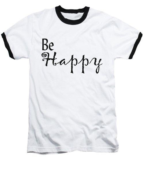 Be Happy Baseball T-Shirt by Kerri Mortenson