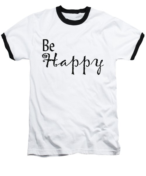 Be Happy Baseball T-Shirt