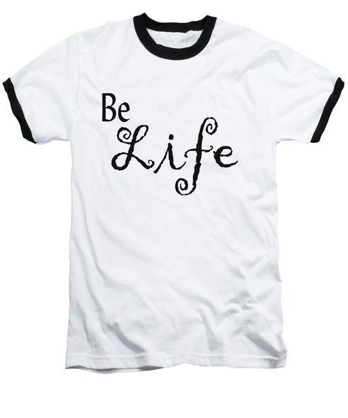 Be Life Baseball T-Shirt by Kerri Mortenson