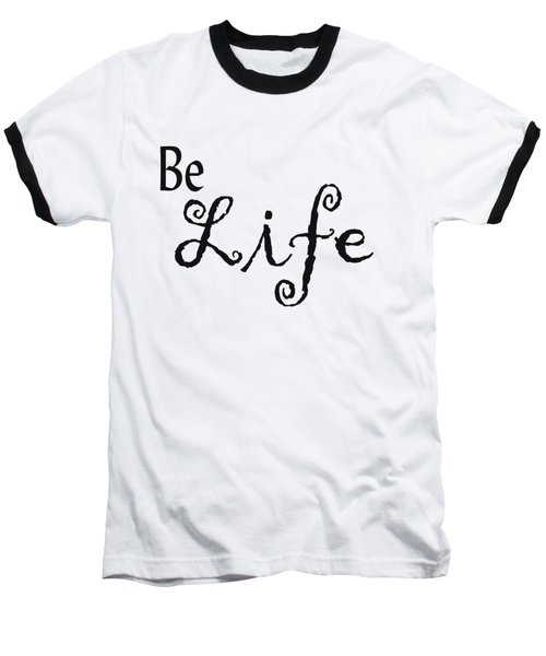 Be Life Baseball T-Shirt