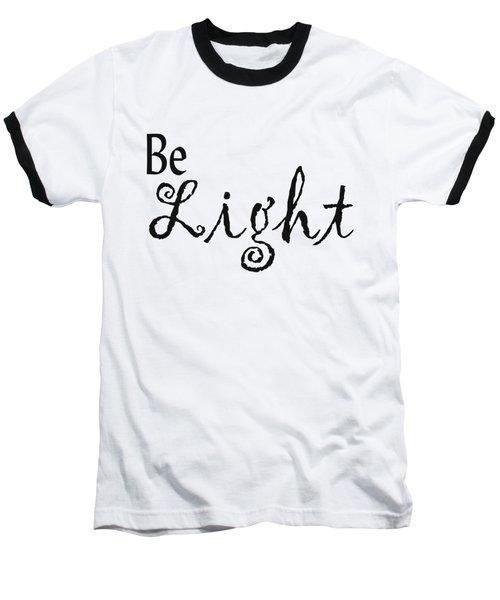 Be Light Baseball T-Shirt by Kerri Mortenson