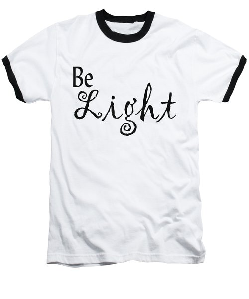 Be Light Baseball T-Shirt