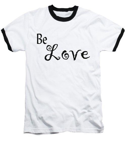 Be Love Baseball T-Shirt by Kerri Mortenson