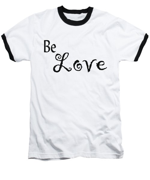 Be Love Baseball T-Shirt