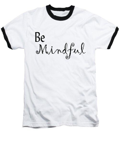 Be Mindful Baseball T-Shirt by Kerri Mortenson