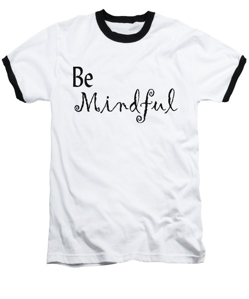 Be Mindful Baseball T-Shirt