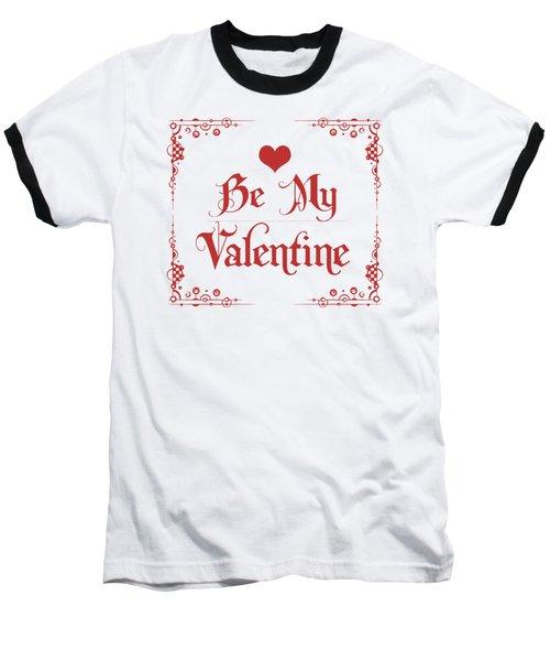 Be My Valentine Baseball T-Shirt