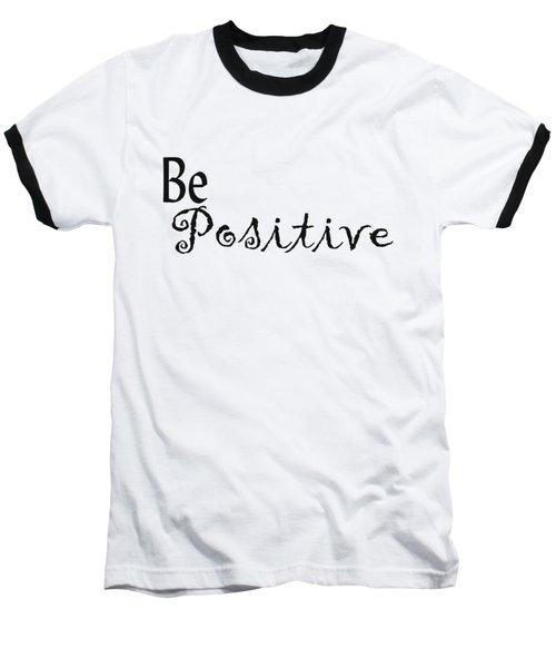Be Positive Baseball T-Shirt by Kerri Mortenson