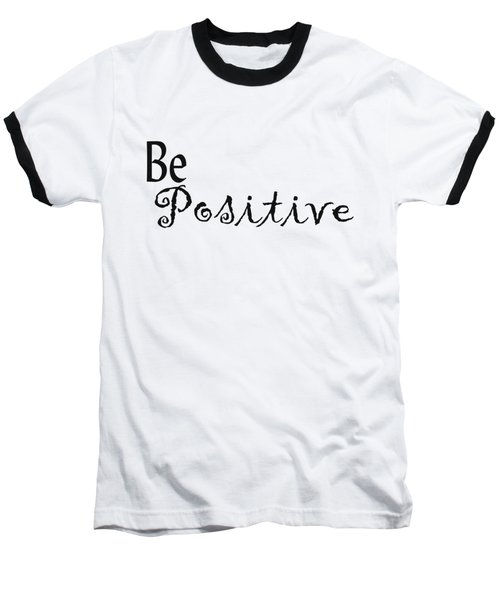 Be Positive Baseball T-Shirt