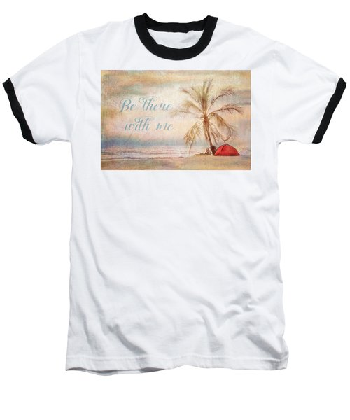 Be There With Me Baseball T-Shirt