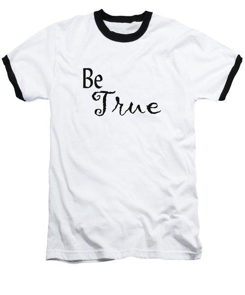 Be True Baseball T-Shirt by Kerri Mortenson