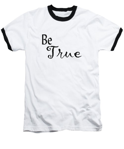Be True Baseball T-Shirt