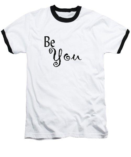 Be You Baseball T-Shirt by Kerri Mortenson