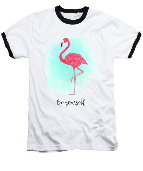 Be Yourself Flamingo Print Baseball T-Shirt by Donna Gilbert