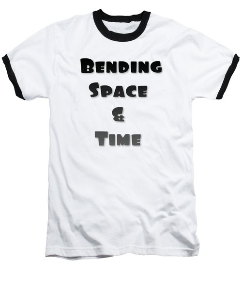 Bend Space And Time Baseball T-Shirt