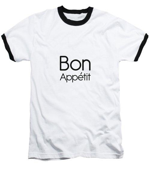 Bon Appetit - Good Food - Minimalist Print - Typography - Quote Poster Baseball T-Shirt