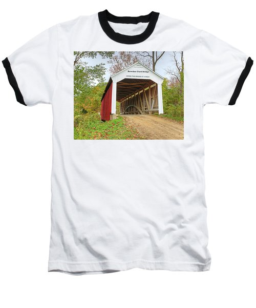 Baseball T-Shirt featuring the photograph Bowser Ford Covered Bridge by Harold Rau