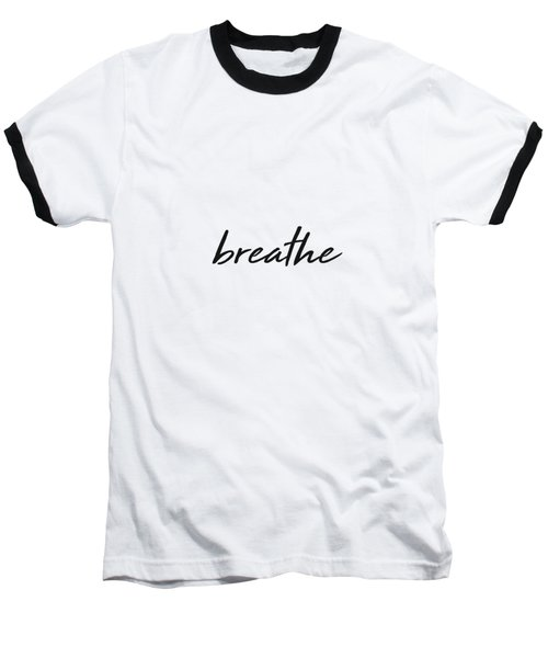 Breathe - Minimalist Print - Black And White - Typography - Quote Poster Baseball T-Shirt
