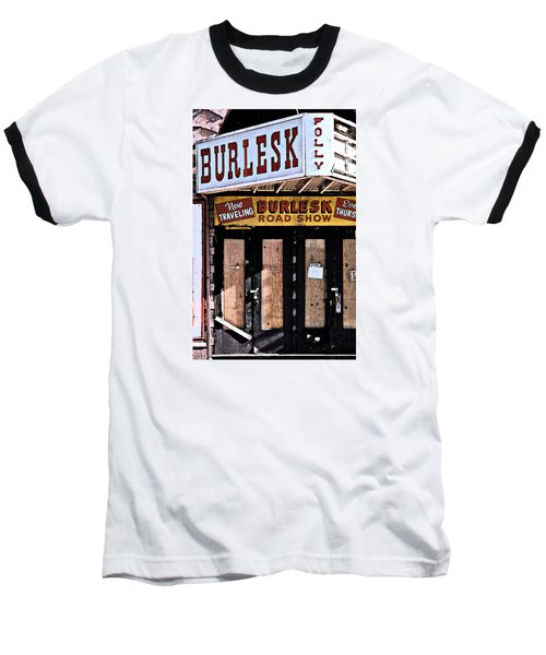 Baseball T-Shirt featuring the photograph Burlesk At The Folly by Jim Mathis
