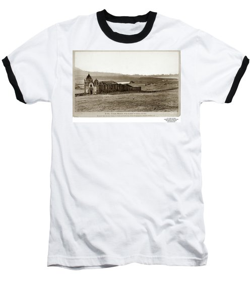 Carmel Mission, With Glimpse Of River And Bay Circa 1880 Baseball T-Shirt
