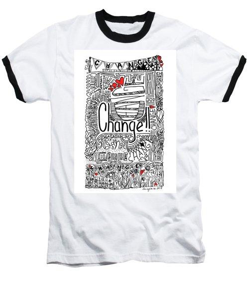 Change - Motivational Drawing Baseball T-Shirt