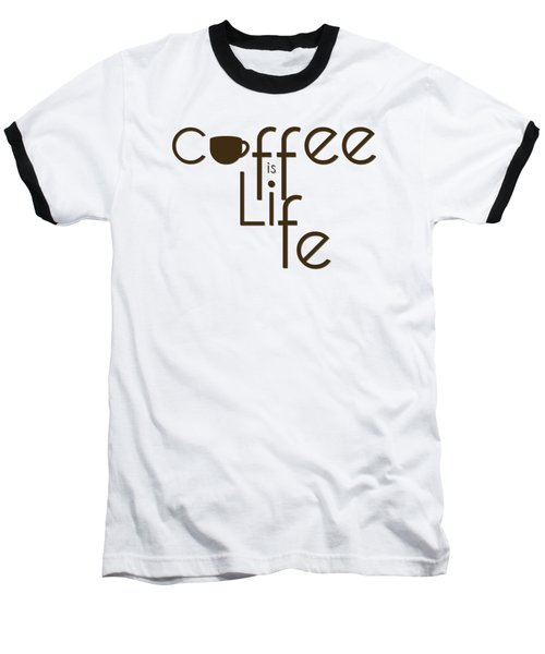 Coffee Is Life #3 Baseball T-Shirt by Nola Lee Kelsey