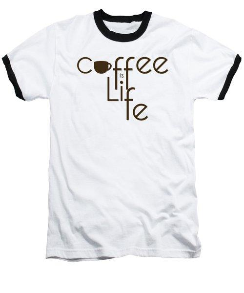 Coffee Is Life #3 Baseball T-Shirt