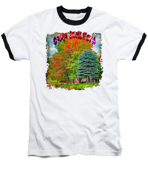 Come Back Fall Baseball T-Shirt