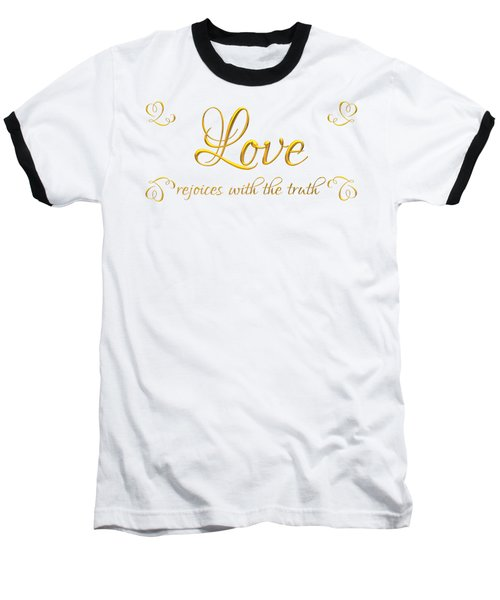 Baseball T-Shirt featuring the digital art Corinthians Love Rejoices With The Truth by Rose Santuci-Sofranko