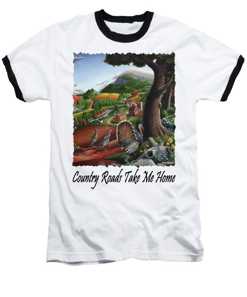 Country Roads Take Me Home - Turkeys In The Hills Country Landscape 2 Baseball T-Shirt