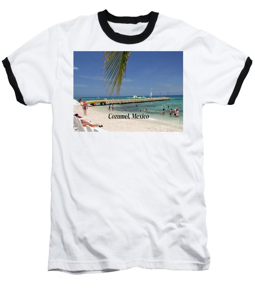 Baseball T-Shirt featuring the photograph Cozumel Mexico by Gary Wonning