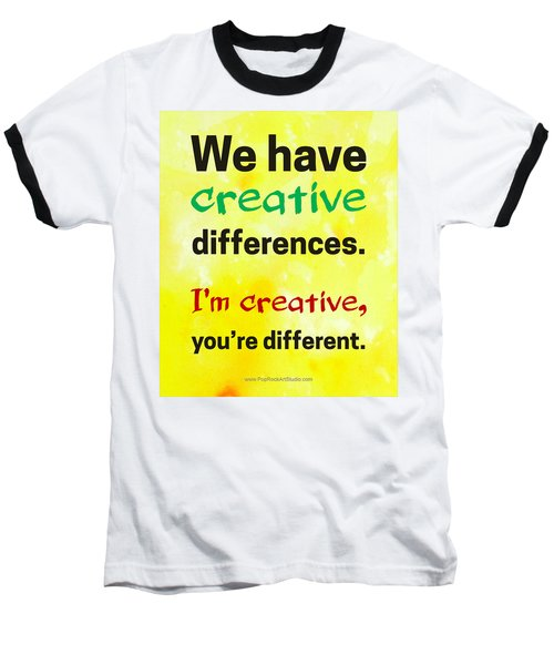 Creative Differences Quote Art Baseball T-Shirt