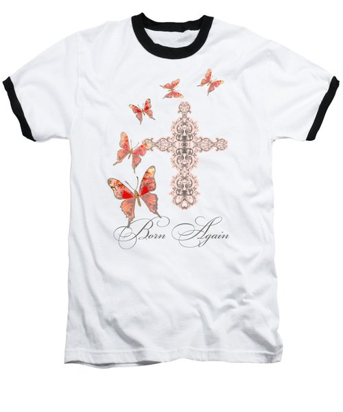 Cross Born Again Christian Inspirational Butterfly Butterflies Baseball T-Shirt