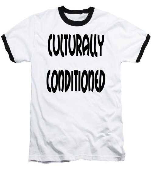 Culturally Condition - Conscious Mindful Quotes Baseball T-Shirt