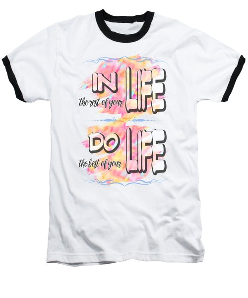 Do The Best Of Your Life Inspiring Typography Baseball T-Shirt