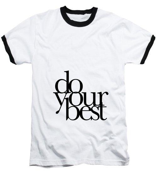 Do Your Best Baseball T-Shirt by Cortney Herron