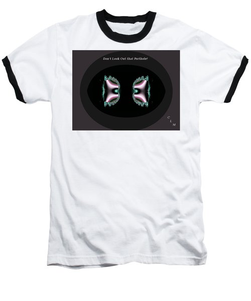 Dont Look Out That Porthole Baseball T-Shirt