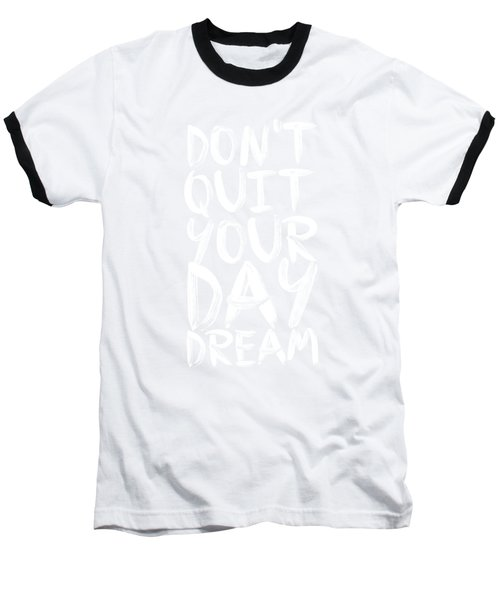 Don't Quite Your Day Dream Inspirational Quotes Poster Baseball T-Shirt