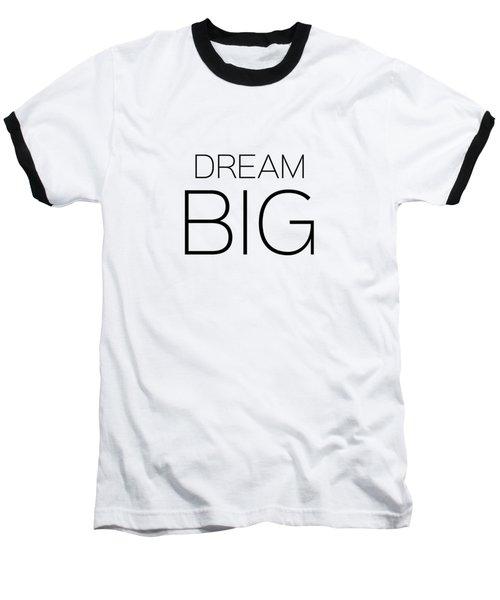 Dream Big Baseball T-Shirt by Andrea Anderegg