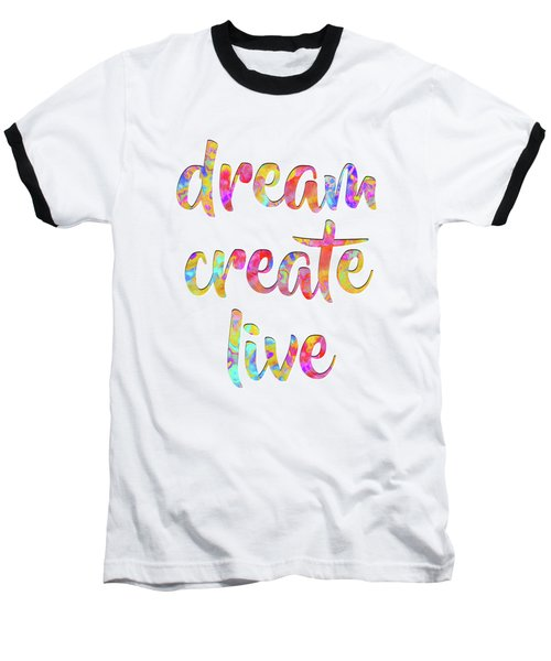 Dream Create Live #motivational #typography #shoppixels Baseball T-Shirt