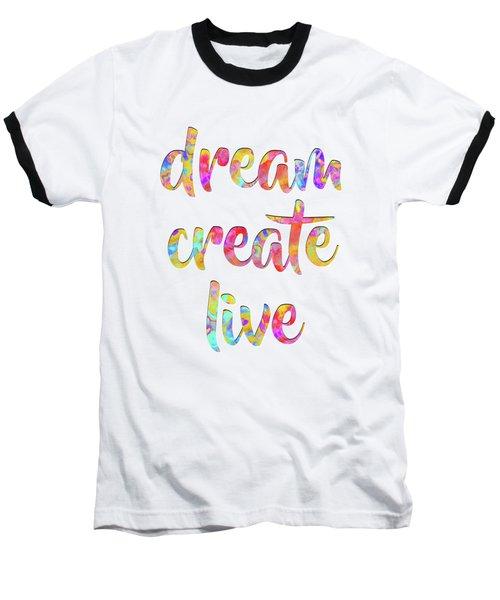 Dream Create Live #motivational #typography #shoppixels Baseball T-Shirt